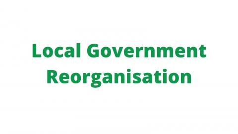 Local Government Reorganisation is taking place